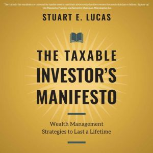 The Taxable Investor's Manifesto: Wealth Management Strategies to Last a Lifetime, Stuart E. Lucas