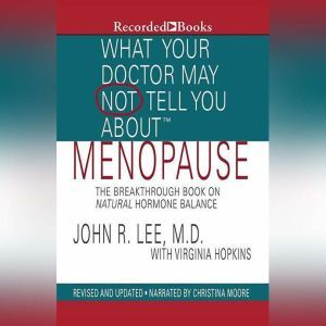 What Your Doctor May Not Tell You About: Menopause: The Breakthrough Book on Natural Progesterone, John R. Lee