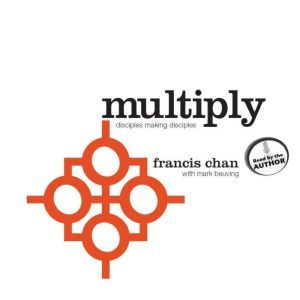 Multiply Disciples Making Disciples, Francis Chan
