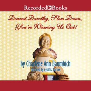 Dearest Dorothy, Slow Down, You're Wearing Us Out!, Charlene Ann Baumbich