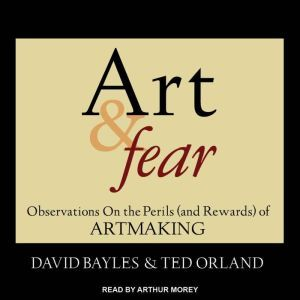 Art & Fear Observations On the Perils (and Rewards) of Artmaking, David Bayles