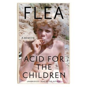 Acid for the Children: A Memoir, Flea