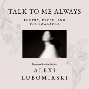 Talk to Me Always: Poetry, Prose, and Photography, HSH Prince Alexi Lubomirski