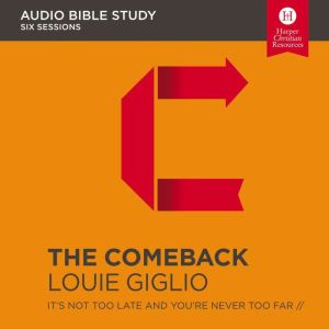 The Comeback Audio Study: It's Not Too Late and You're Never Too Far, Louie Giglio