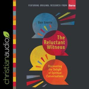 The Reluctant Witness Discovering the Delight of Spiritual Conversations, Don Everts