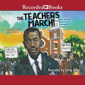 The Teachers March!: How Selma's Teachers Changed History, Rich Wallace