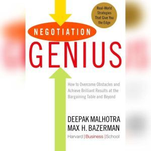Negotiation Genius How to Overcome Obstacles and Achieve Brilliant Results at the Bargaining Table and Beyond, Deepak Malhotra