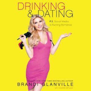 Drinking and Dating P.S. Social Media Is Ruining Romance, Brandi Glanville