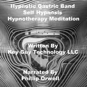 Hypnotic Gastric Band Self Hypnosis Hypnotherapy Meditation, Key Guy Technology LLC