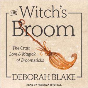 The Witch's Broom: The Craft, Lore & Magick of Broomsticks, Deborah Blake