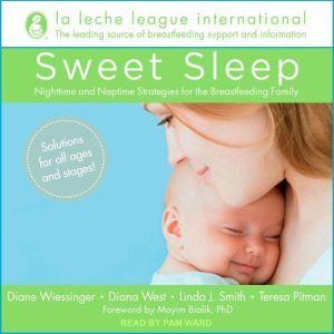 Sweet Sleep: Nighttime and Naptime Strategies for the Breastfeeding Family, La Leche League International