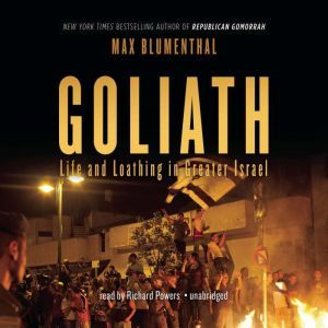 Goliath Life and Loathing in Greater Israel, Max Blumenthal