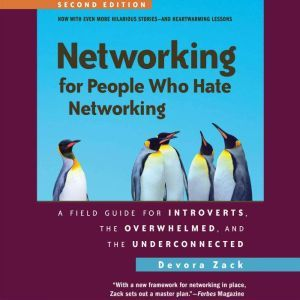 Networking for People Who Hate Networking, Second Edition A Field Guide for Introverts, the Overwhelmed, and the Underconnected, Devora Zack