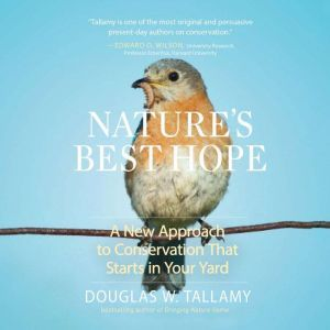 Nature's Best Hope A New Approach to Conservation that Starts in Your Yard, Douglas W. Tallamy