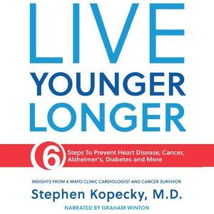 Live Younger Longer 6 Steps to Prevent Heart Disease, Cancer, Alzheimer's and More, Stephen Kopecky