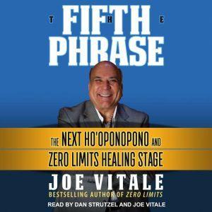 The Fifth Phrase: The Next Ho'oponopono and Zero Limits Healing Stage, Joe Vitale