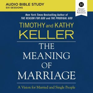 The Meaning of Marriage Audio Study: A Vision for Married and Single People, Timothy Keller