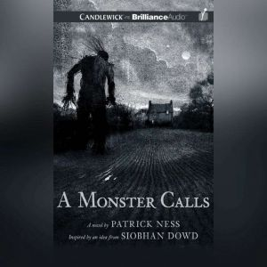 A Monster Calls: Inspired by an Idea from Siobhan Dowd, Patrick Ness
