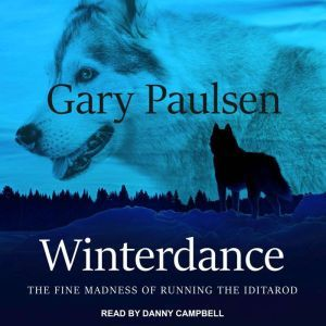 Winterdance: The Fine Madness of Running the Iditarod, Gary Paulsen