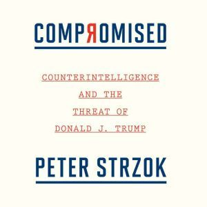 Compromised Counterintelligence and the Threat of Donald J. Trump, Peter Strzok