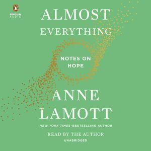 Almost Everything: Notes on Hope, Anne Lamott