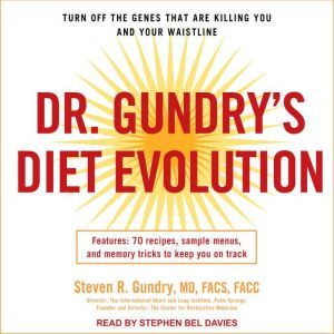Dr. Gundry's Diet Evolution Turn Off the Genes That Are Killing You and Your Waistline, MD Gundry