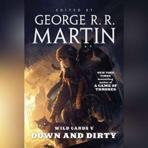 Wild Cards V: Down and Dirty, George R. R. Martin