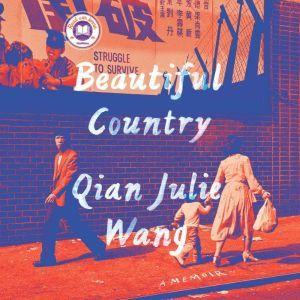 Beautiful Country: A Memoir, Qian Julie Wang
