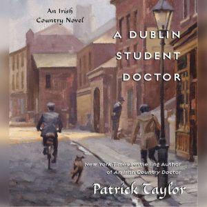 A Dublin Student Doctor: An Irish Country Novel, Patrick Taylor