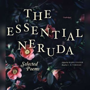 The Essential Neruda: Selected Poems, Pablo Neruda
