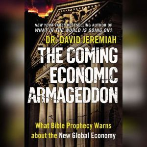 The Coming Economic Armageddon: What Bible Prophecy Warns about the New Global Economy, David Jeremiah