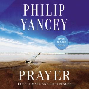 Prayer Does It Make Any Difference?, Philip Yancey