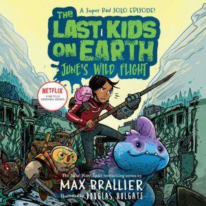 The Last Kids on Earth: June's Wild Flight, Max Brallier