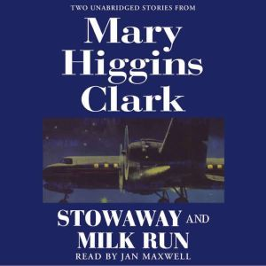 Stowaway and Milk Run: Two Unabridged Stories From Mary Higgins Clark, Mary Higgins Clark