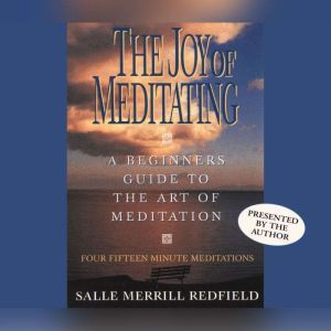 The Joy of Meditating: A Beginner's Guide to the Art of Meditation, Salle Merrill Redfield