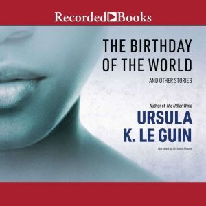 The Birthday of the World: And Other Stories, Ursula K. Le Guin