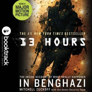 13 Hours: The Inside Account of What Really Happened In Benghazi - Booktrack Edition, MItchell Zuckoff