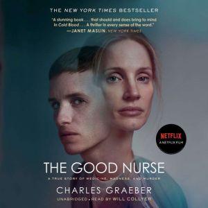 The Good Nurse: A True Story of Medicine, Madness, and Murder, Charles Graeber
