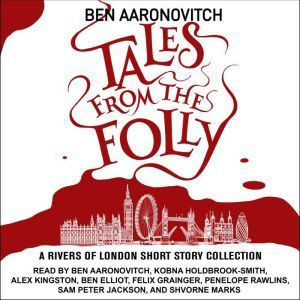 Tales from the Folly: A Rivers of London Short Story Collection, Ben Aaronovitch