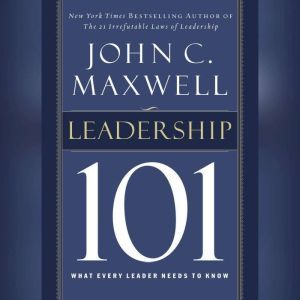 Leadership 101: What Every Leader Needs to Know, John C. Maxwell