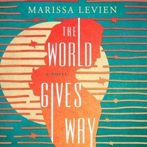 The World Gives Way: A Novel, Marissa Levien