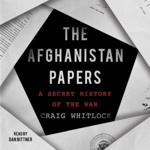 The Afghanistan Papers A Secret History of the War, Craig Whitlock