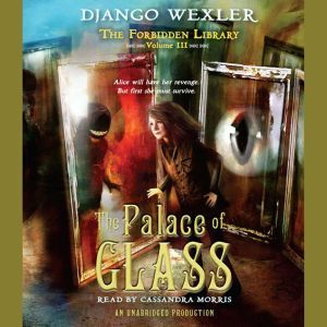 The Palace of Glass: The Forbidden Library: Volume 3, Django Wexler