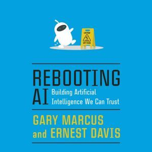 Rebooting AI Building Artificial Intelligence We Can Trust, Gary Marcus