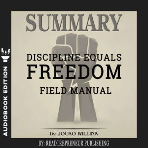 Summary of Discipline Equals Freedom: Field Manual by Jocko Willink, Readtrepreneur Publishing