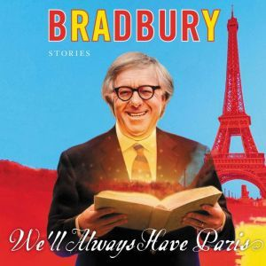We'll Always Have Paris: Stories, Ray Bradbury