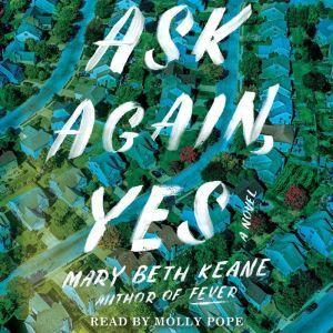 Ask Again, Yes A Novel, Mary Beth Keane