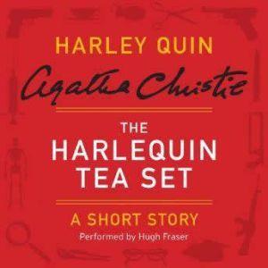 The Harlequin Tea Set: A Harley Quin Short Story, Agatha Christie