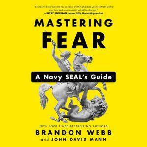 Mastering Fear: A Navy SEAL's Guide, Brandon Webb
