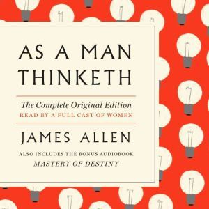 As a Man Thinketh: The Complete Original Edition: With the Bonus Book Mastery of Destiny (A GPS Guide to Life), James Allen